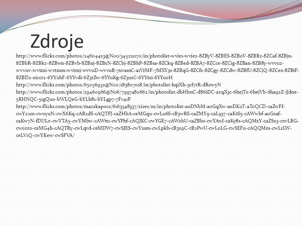 Zdroje http://www.flickr.com/photos/24604423@N00/345211070/in/photolist-wvie1-wvie2-8ZByV-8ZBES-8ZBoV-8ZBBz-8ZCaf-8ZBjn- 8ZBbR-8ZBkz-8ZBwn-8ZBvb-8ZBnj