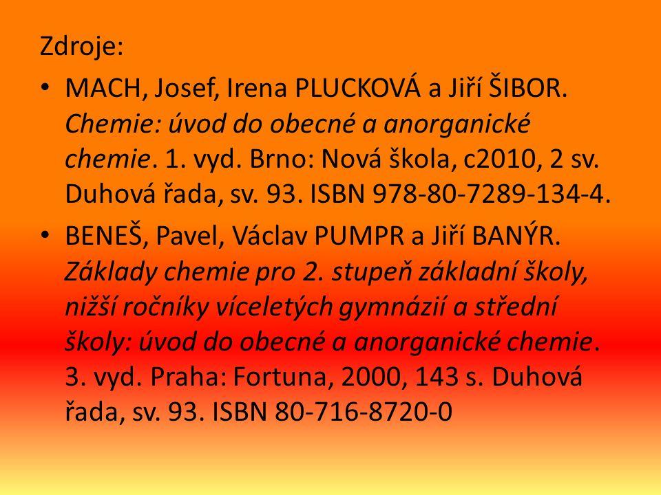 Zdroje: MACH, Josef, Irena PLUCKOVÁ a Jiří ŠIBOR. Chemie: úvod do obecné a anorganické chemie.