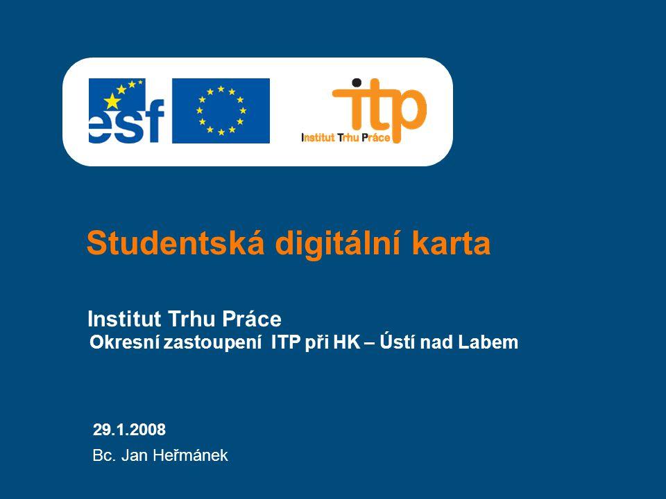 Studentská digitální karta Institut Trhu Práce 29.1.2008 Bc.