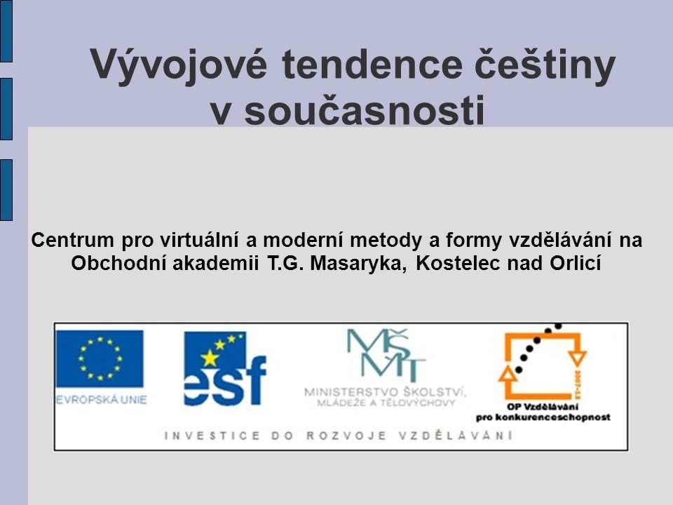Vývojové tendence češtiny v současnosti Vývoj jazyka souvisí se společenskými změnami.