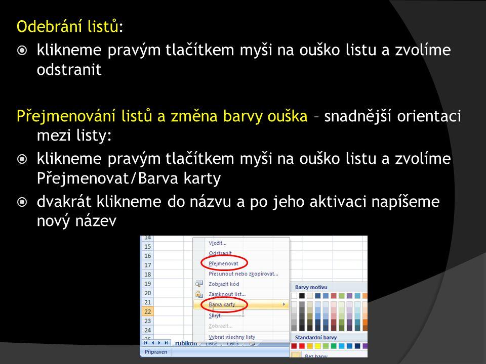 Odebrání listů:  klikneme pravým tlačítkem myši na ouško listu a zvolíme odstranit Přejmenování listů a změna barvy ouška – snadnější orientaci mezi