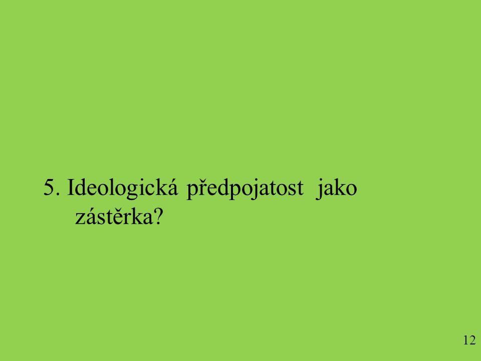 5. Ideologická předpojatost jako zástěrka 12