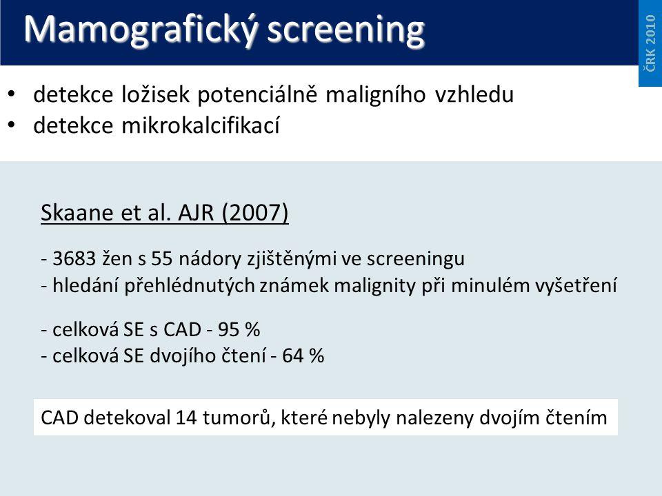 Mamografický screening detekce ložisek potenciálně maligního vzhledu detekce mikrokalcifikací ČRK 2010 Skaane et al. AJR (2007) - 3683 žen s 55 nádory