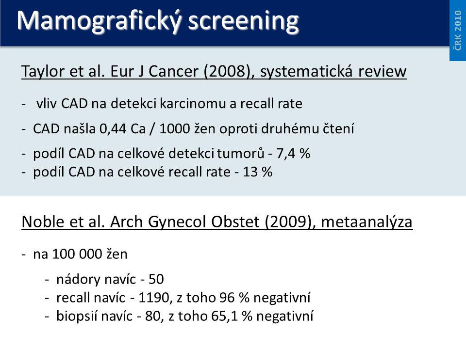 Mamografický screening ČRK 2010 Taylor et al. Eur J Cancer (2008), systematická review - vliv CAD na detekci karcinomu a recall rate - CAD našla 0,44