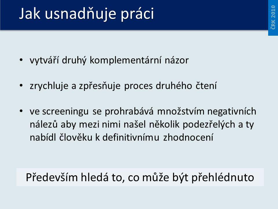 Jak usnadňuje práci ČRK 2010 vytváří druhý komplementární názor zrychluje a zpřesňuje proces druhého čtení ve screeningu se prohrabává množstvím negat