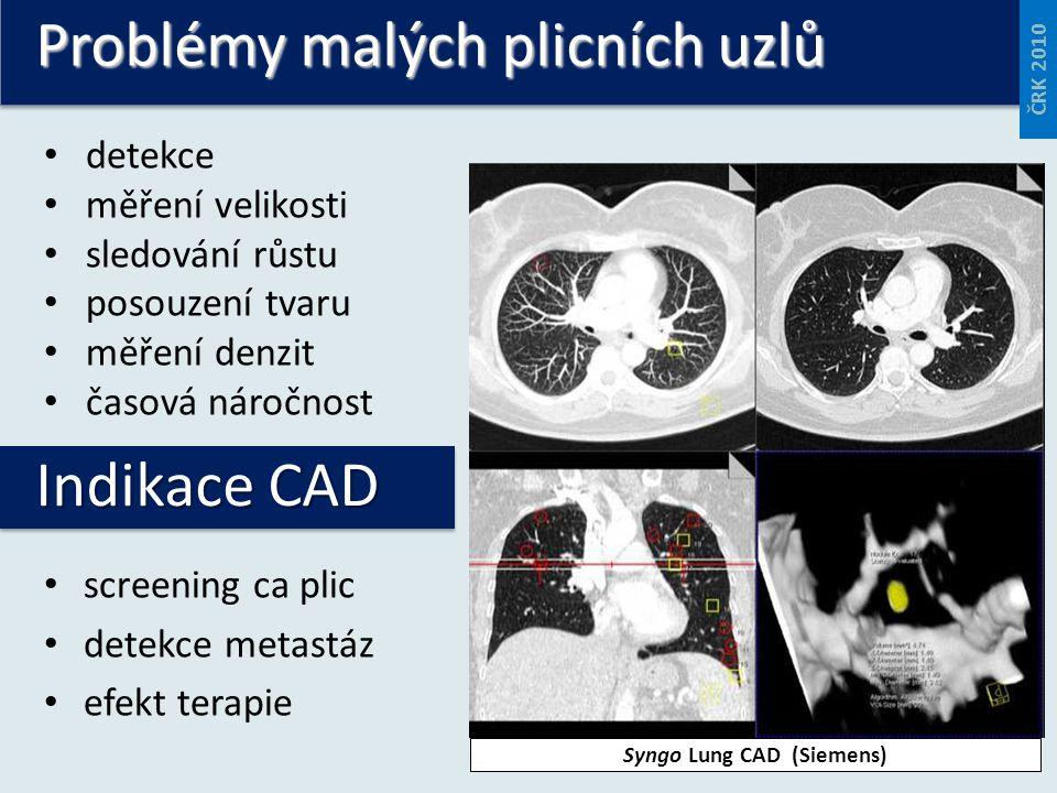 Problémy malých plicních uzlů detekce měření velikosti sledování růstu posouzení tvaru měření denzit časová náročnost screening ca plic detekce metastáz efekt terapie Indikace CAD Syngo Lung CAD (Siemens) ČRK 2010