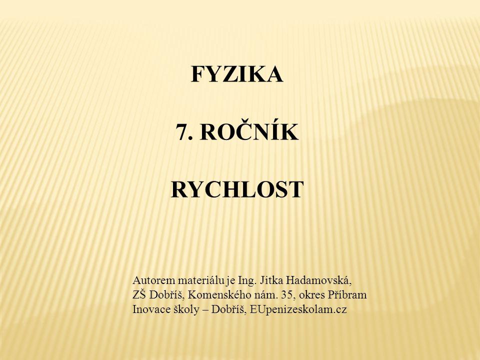 FYZIKA 7. ROČNÍK RYCHLOST Autorem materiálu je Ing.