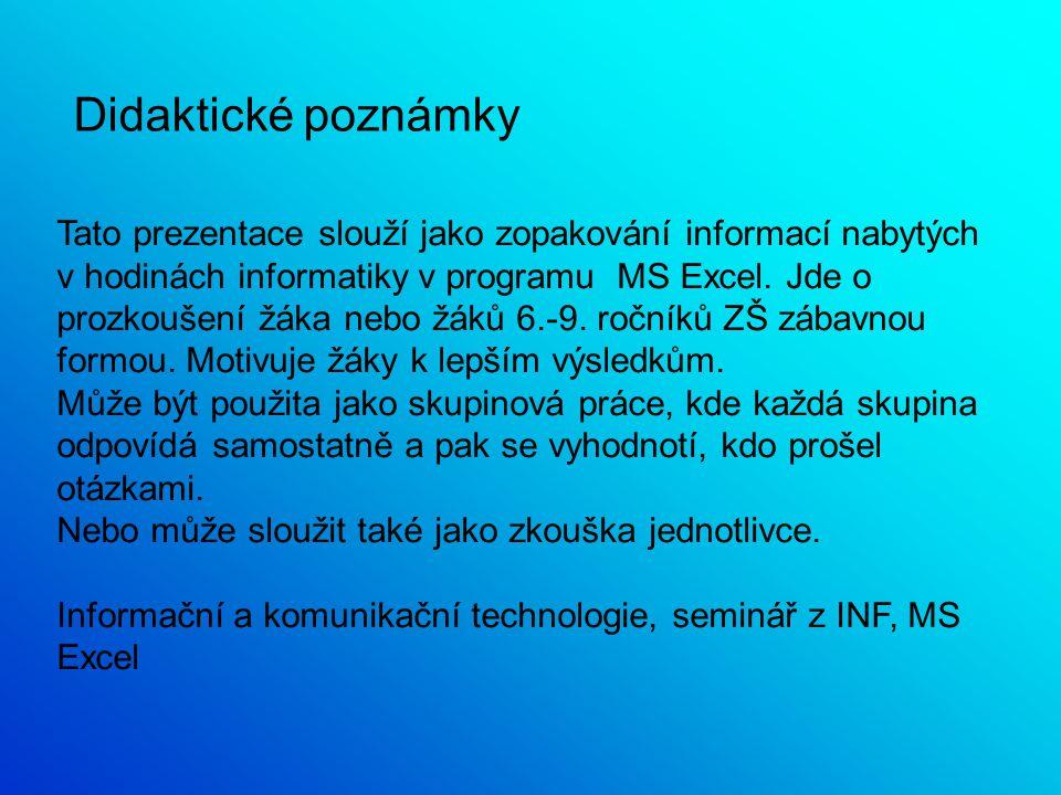 Didaktické poznámky Tato prezentace slouží jako zopakování informací nabytých v hodinách informatiky v programu MS Excel.