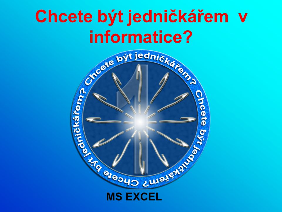 Chcete být jedničkářem v informatice MS EXCEL