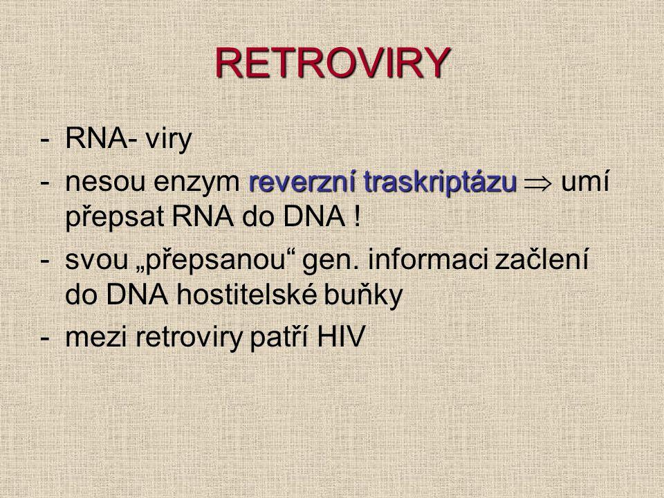 RETROVIRY -RNA- viry reverzní traskriptázu -nesou enzym reverzní traskriptázu  umí přepsat RNA do DNA .