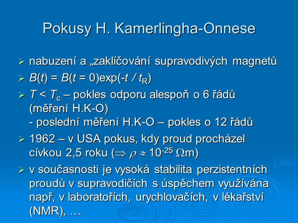 """Pokusy H. Kamerlingha-Onnese  nabuzení a """"zaklíčování supravodivých magnetů  B(t) = B(t = 0)exp(-t / t R )  T < T c – pokles odporu alespoň o 6 řád"""