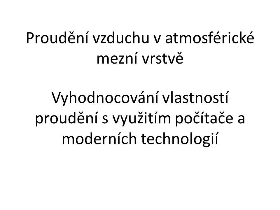 Proudění vzduchu v atmosférické mezní vrstvě Vyhodnocování vlastností proudění s využitím počítače a moderních technologií