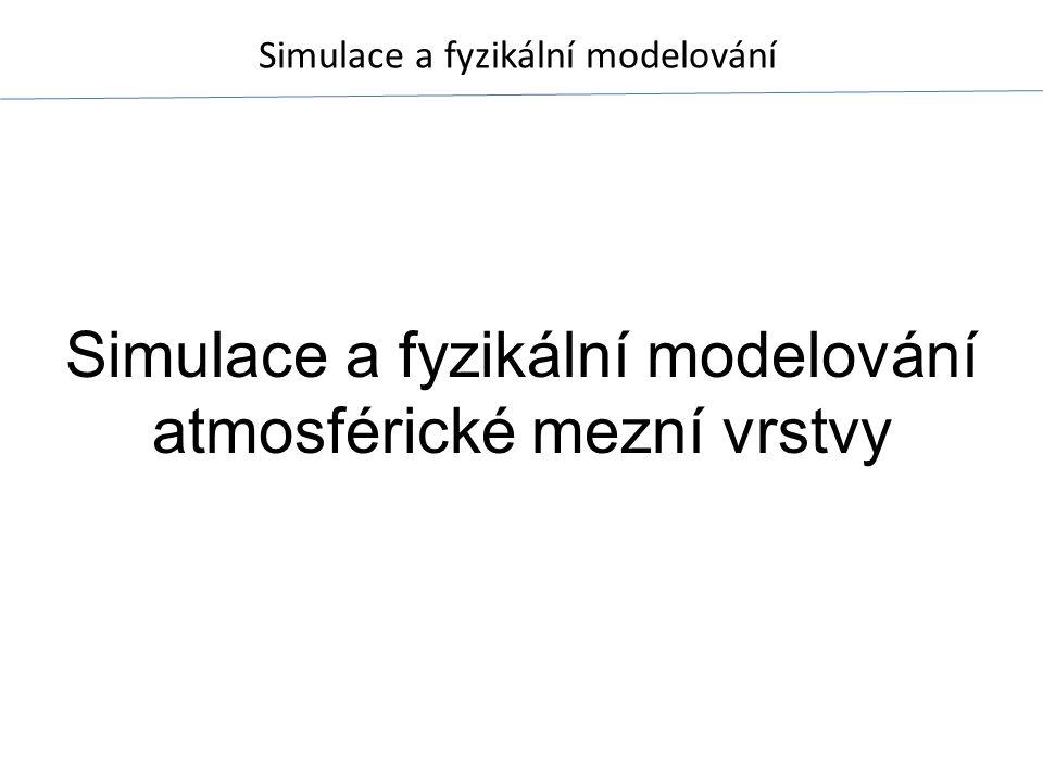 Simulace a fyzikální modelování Simulace a fyzikální modelování atmosférické mezní vrstvy