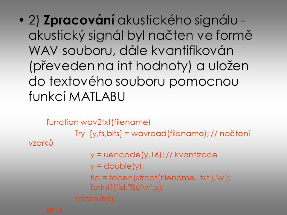 2) Zpracování akustického signálu - akustický signál byl načten ve formě WAV souboru, dále kvantifikován (převeden na int hodnoty) a uložen do textové