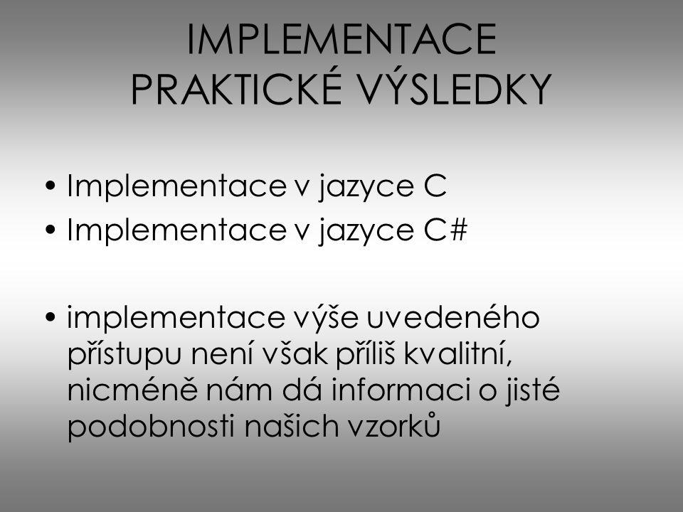IMPLEMENTACE PRAKTICKÉ VÝSLEDKY Implementace v jazyce C Implementace v jazyce C# implementace výše uvedeného přístupu není však příliš kvalitní, nicmé