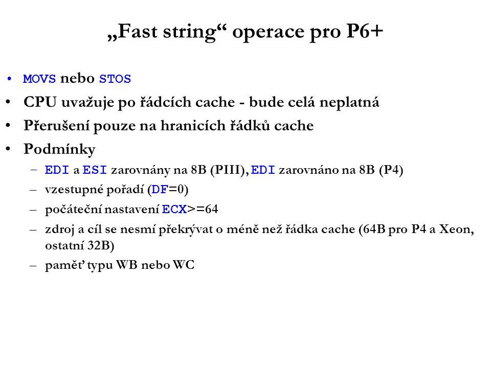 """""""Fast string"""" operace pro P6+ MOVS nebo STOS CPU uvažuje po řádcích cache - bude celá neplatná Přerušení pouze na hranicích řádků cache Podmínky –EDI"""