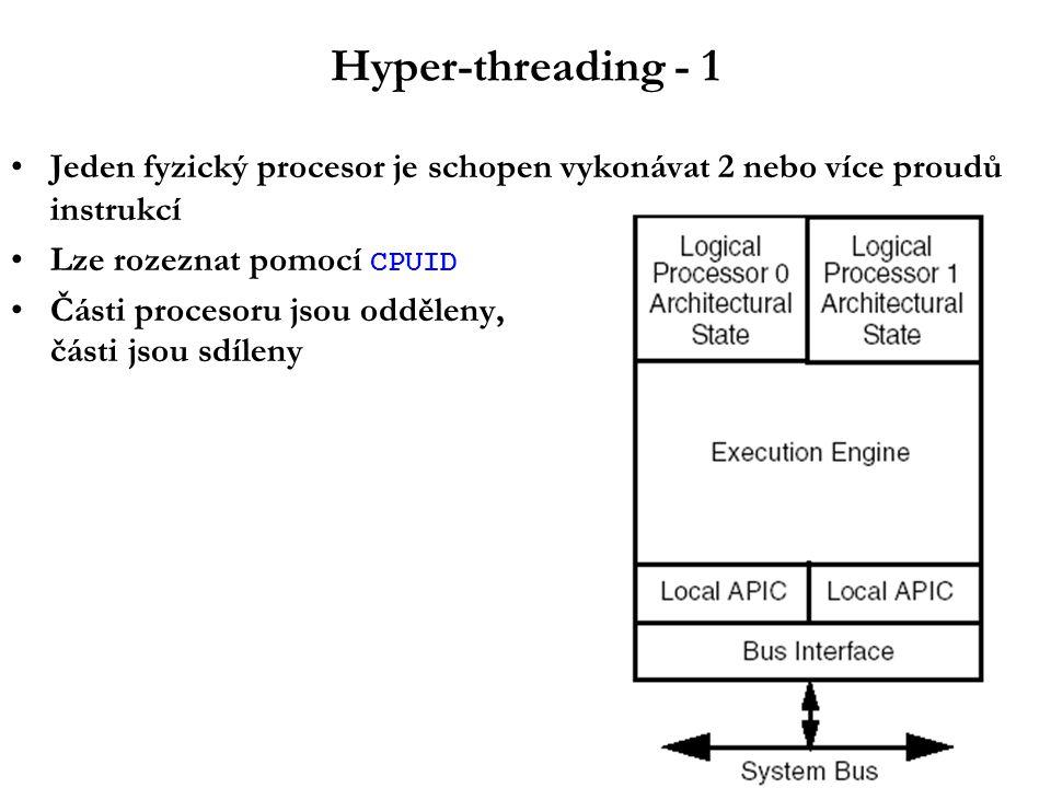 Hyper-threading - 1 Jeden fyzický procesor je schopen vykonávat 2 nebo více proudů instrukcí Lze rozeznat pomocí CPUID Části procesoru jsou odděleny, části jsou sdíleny