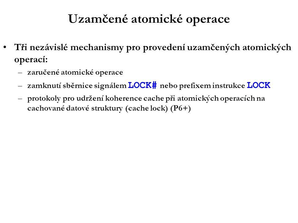 Uzamčené atomické operace Tři nezávislé mechanismy pro provedení uzamčených atomických operací: –zaručené atomické operace –zamknutí sběrnice signálem LOCK# nebo prefixem instrukce LOCK –protokoly pro udržení koherence cache při atomických operacích na cachované datové struktury (cache lock) (P6+)