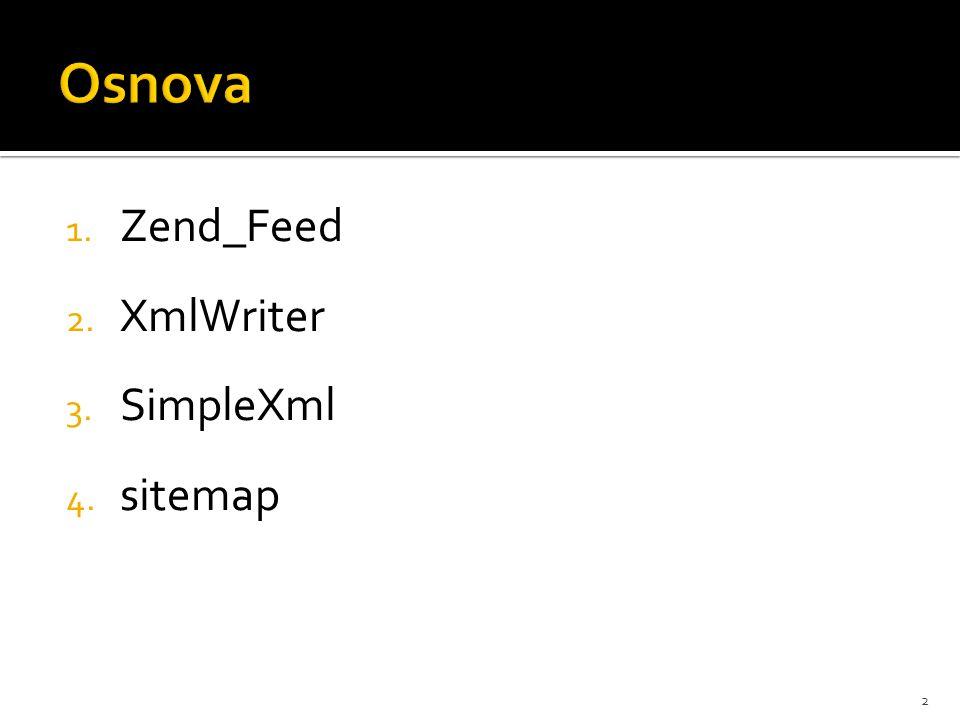 1. Zend_Feed 2. XmlWriter 3. SimpleXml 4. sitemap 2