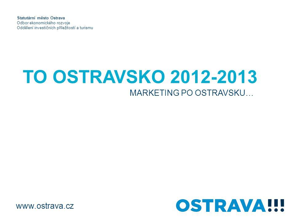 MARKETING PO OSTRAVSKU… www.ostrava.cz Statutární město Ostrava Odbor ekonomického rozvoje Oddělení investičních příležitostí a turismu TO OSTRAVSKO 2