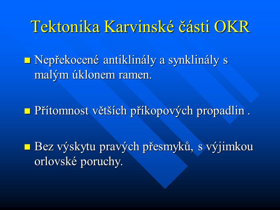Tektonika Karvinské části OKR Nepřekocené antiklinály a synklinály s malým úklonem ramen.
