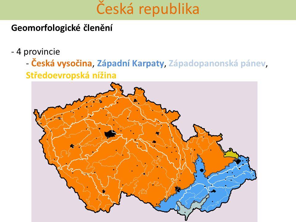 Česká republika Geomorfologické členění - 4 provincie - Česká vysočina, Západní Karpaty, Západopanonská pánev, Středoevropská nížina