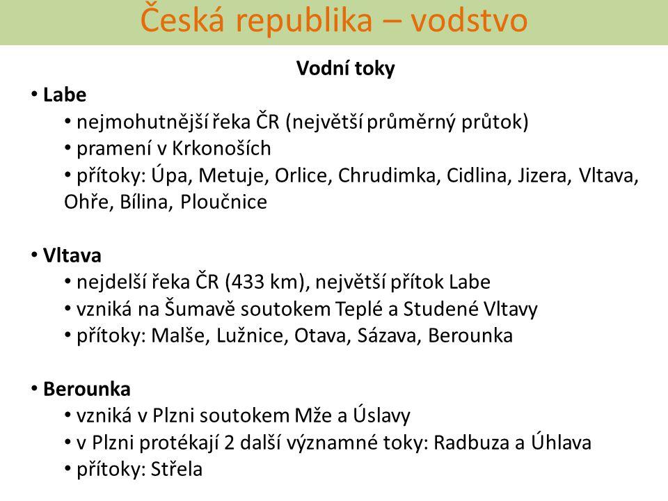 Česká republika – vodstvo Vodní toky Labe nejmohutnější řeka ČR (největší průměrný průtok) pramení v Krkonoších přítoky: Úpa, Metuje, Orlice, Chrudimk