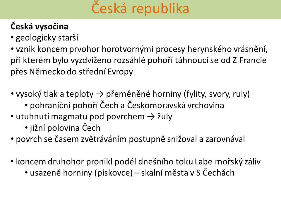 Česká republika Česká vysočina geologicky starší vznik koncem prvohor horotvornými procesy herynského vrásnění, při kterém bylo vyzdviženo rozsáhlé po