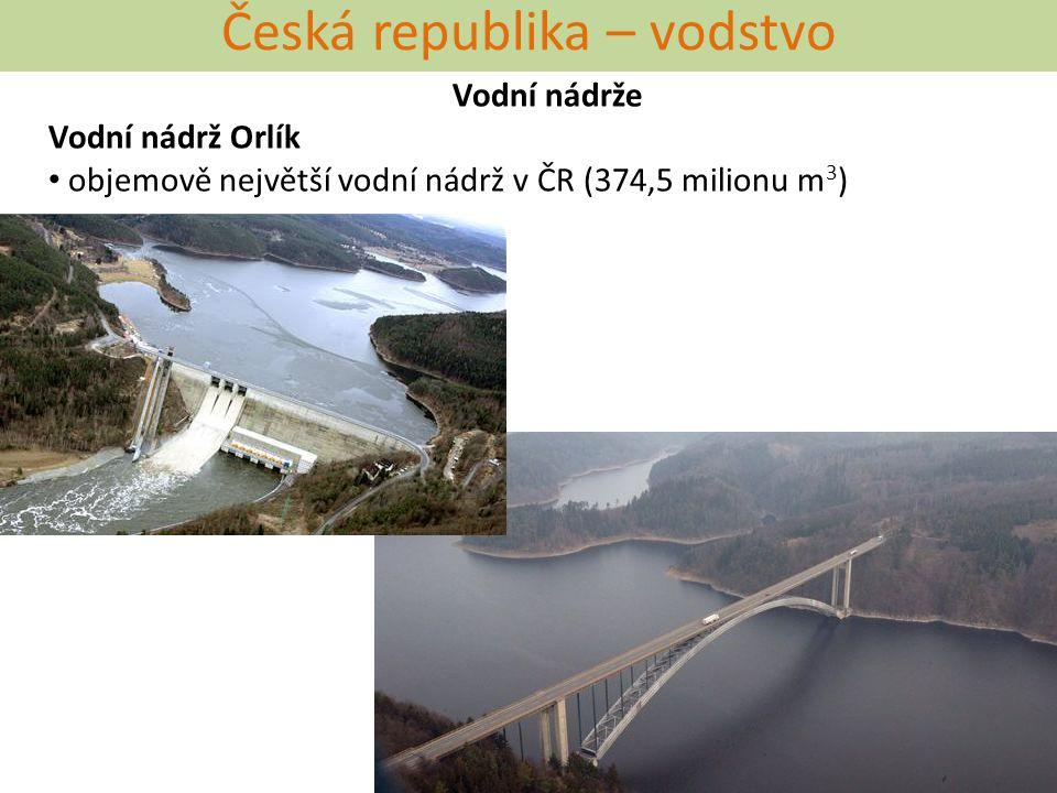 Česká republika – vodstvo Vodní nádrže Vodní nádrž Orlík objemově největší vodní nádrž v ČR (374,5 milionu m 3 )