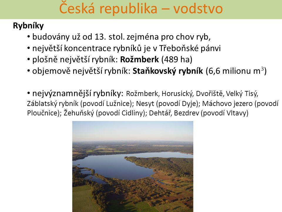 Česká republika – vodstvo Rybníky budovány už od 13. stol. zejména pro chov ryb, největší koncentrace rybníků je v Třeboňské pánvi plošně největší ryb
