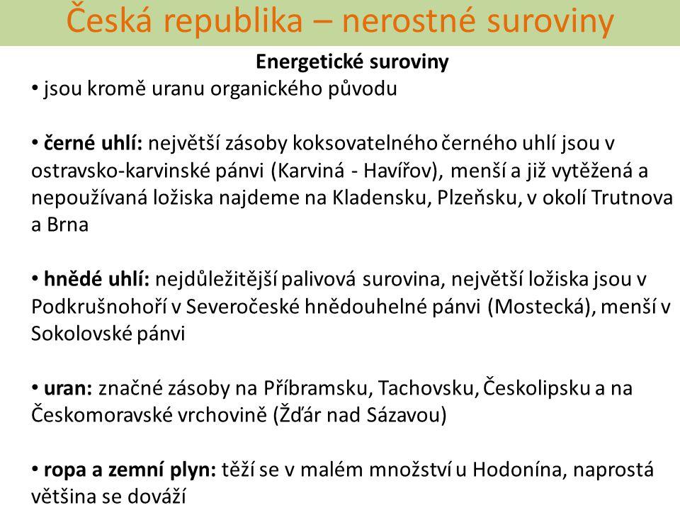 Česká republika – nerostné suroviny Energetické suroviny jsou kromě uranu organického původu černé uhlí: největší zásoby koksovatelného černého uhlí j