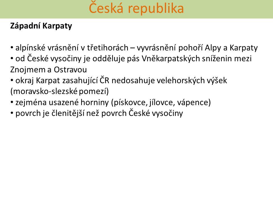 Česká republika Západní Karpaty alpínské vrásnění v třetihorách – vyvrásnění pohoří Alpy a Karpaty od České vysočiny je odděluje pás Vněkarpatských sn