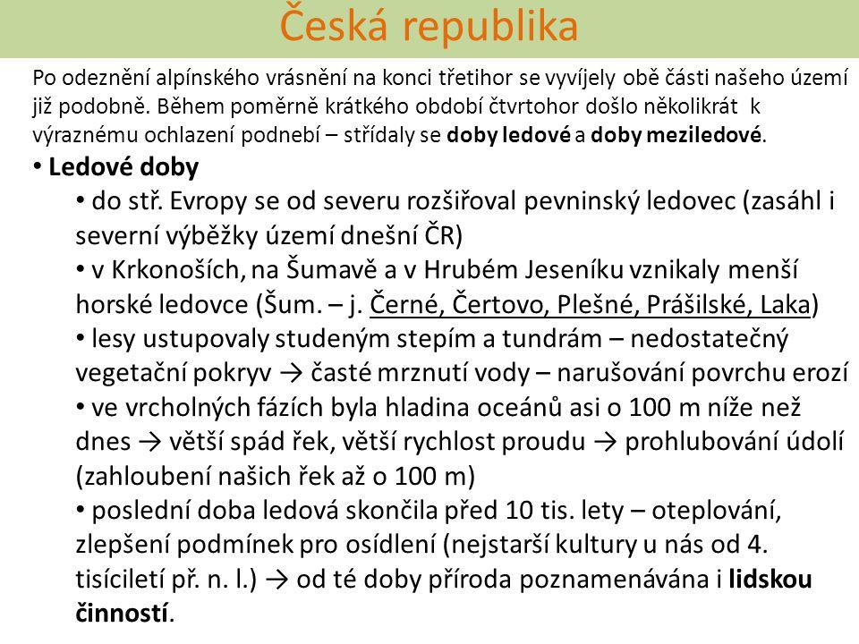 Česká republika Po odeznění alpínského vrásnění na konci třetihor se vyvíjely obě části našeho území již podobně. Během poměrně krátkého období čtvrto