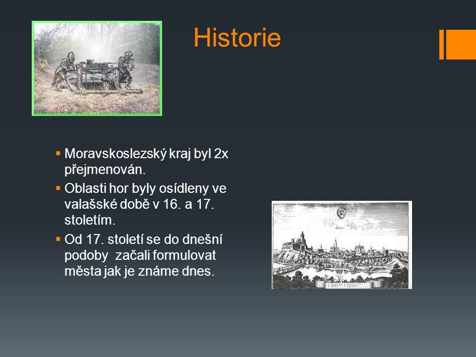 Historie  Moravskoslezský kraj byl 2x přejmenován.  Oblasti hor byly osídleny ve valašské době v 16. a 17. stoletím.  Od 17. století se do dnešní p