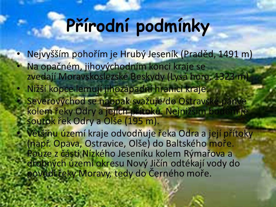 Přírodní podmínky Nejvyšším pohořím je Hrubý Jeseník (Praděd, 1491 m) Na opačném, jihovýchodním konci kraje se zvedají Moravskoslezské Beskydy (Lysá h