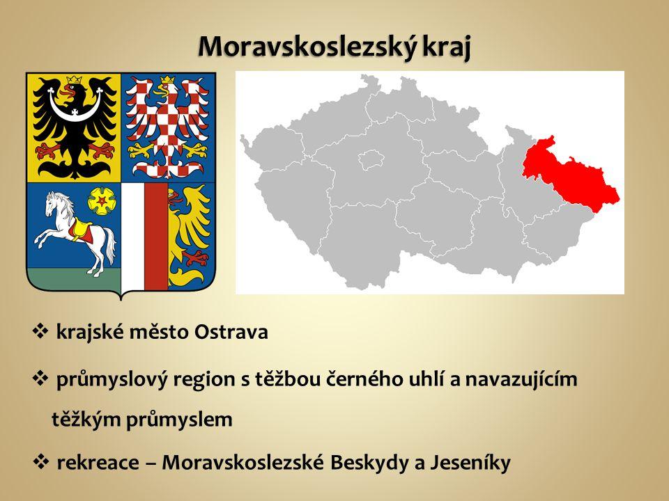  průmyslový region s těžbou černého uhlí a navazujícím těžkým průmyslem  krajské město Ostrava  rekreace – Moravskoslezské Beskydy a Jeseníky