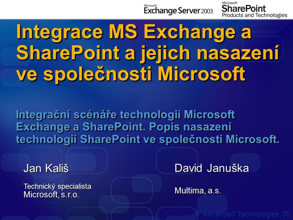 Advanced Technologies 05 Integrace MS Exchange a SharePoint a jejich nasazení ve společnosti Microsoft Integrační scénáře technologií Microsoft Exchange a SharePoint.