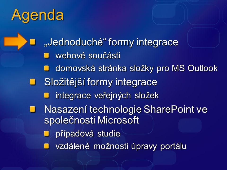 """Agenda """"Jednoduché formy integrace webové součásti domovská stránka složky pro MS Outlook Složitější formy integrace integrace veřejných složek Nasazení technologie SharePoint ve společnosti Microsoft případová studie vzdálené možnosti úpravy portálu"""