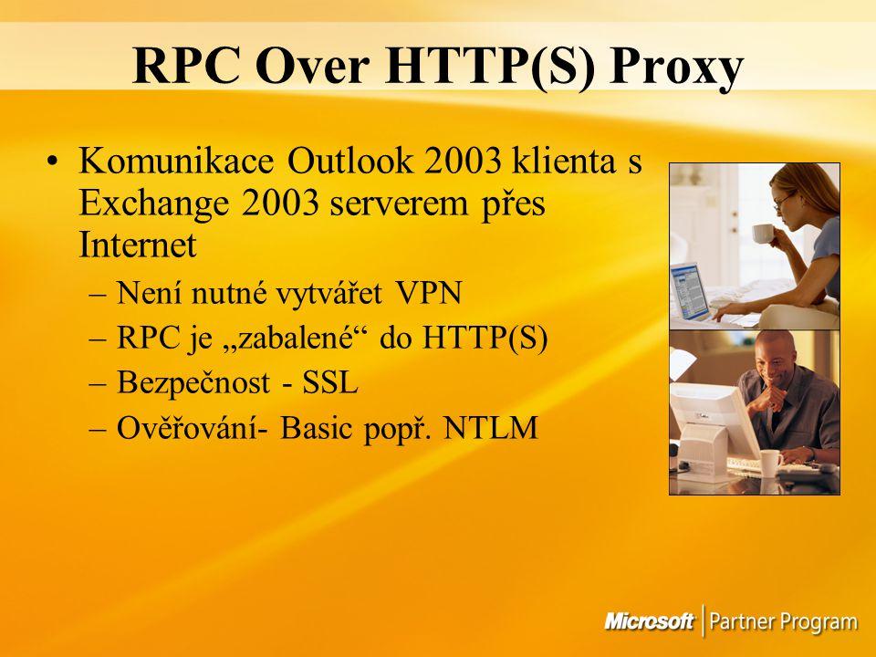 """RPC Over HTTP(S) Proxy Komunikace Outlook 2003 klienta s Exchange 2003 serverem přes Internet –Není nutné vytvářet VPN –RPC je """"zabalené do HTTP(S) –Bezpečnost - SSL –Ověřování- Basic popř."""
