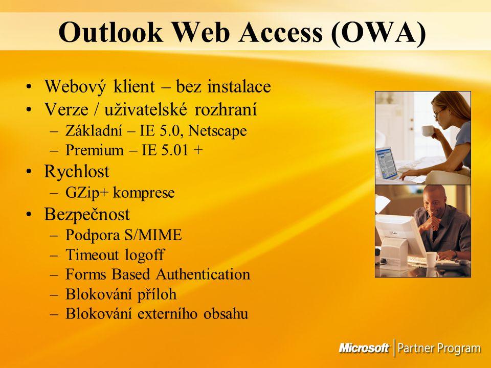 Outlook Web Access (OWA) Webový klient – bez instalace Verze / uživatelské rozhraní –Základní – IE 5.0, Netscape –Premium – IE 5.01 + Rychlost –GZip+ komprese Bezpečnost –Podpora S/MIME –Timeout logoff –Forms Based Authentication –Blokování příloh –Blokování externího obsahu