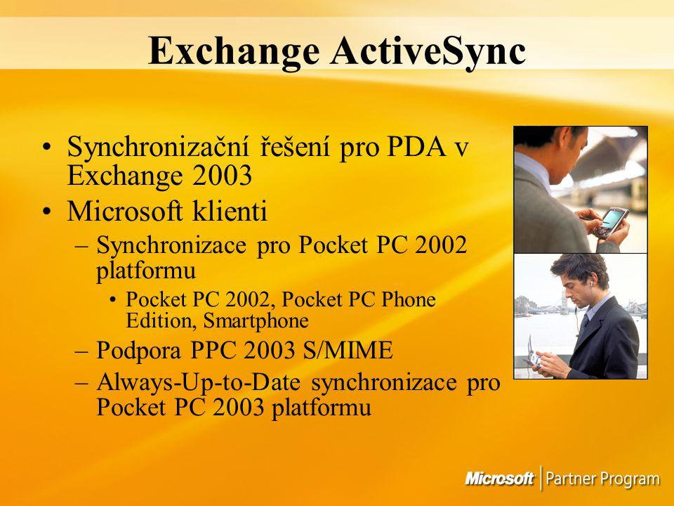 Exchange ActiveSync Synchronizační řešení pro PDA v Exchange 2003 Microsoft klienti –Synchronizace pro Pocket PC 2002 platformu Pocket PC 2002, Pocket PC Phone Edition, Smartphone –Podpora PPC 2003 S/MIME –Always-Up-to-Date synchronizace pro Pocket PC 2003 platformu