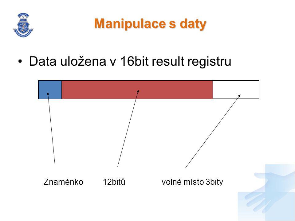 Manipulace s daty Data uložena v 16bit result registru Znaménko12bitůvolné místo 3bity