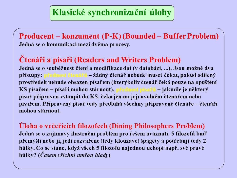 Klasické synchronizační úlohy Producent – konzument (P-K) (Bounded – Buffer Problem) Jedná se o komunikaci mezi dvěma procesy.