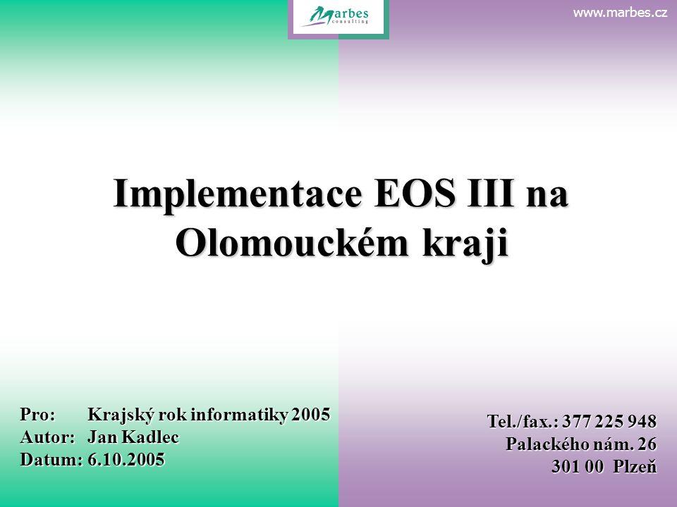 www.marbes.czEvidence organizační struktury Implementace EOS III na Olomouckém kraji Pro:Krajský rok informatiky 2005 Autor:Jan Kadlec Datum:6.10.2005 Tel./fax.: 377 225 948 Palackého nám.