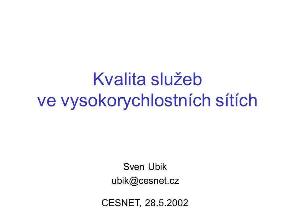 Kvalita služeb ve vysokorychlostních sítích Sven Ubik ubik@cesnet.cz CESNET, 28.5.2002