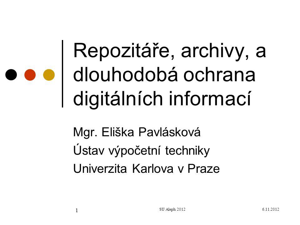 6.11.2012SU Aleph 2012 1 Repozitáře, archivy, a dlouhodobá ochrana digitálních informací Mgr.