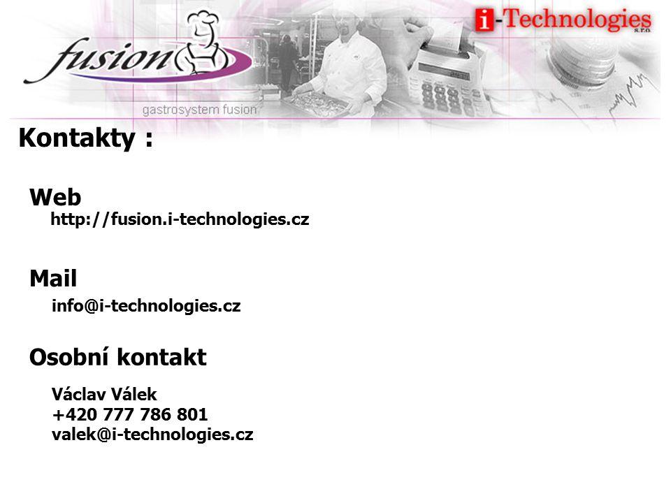 Kontakty : Web Mail Osobní kontakt http://fusion.i-technologies.cz info@i-technologies.cz Václav Válek +420 777 786 801 valek@i-technologies.cz