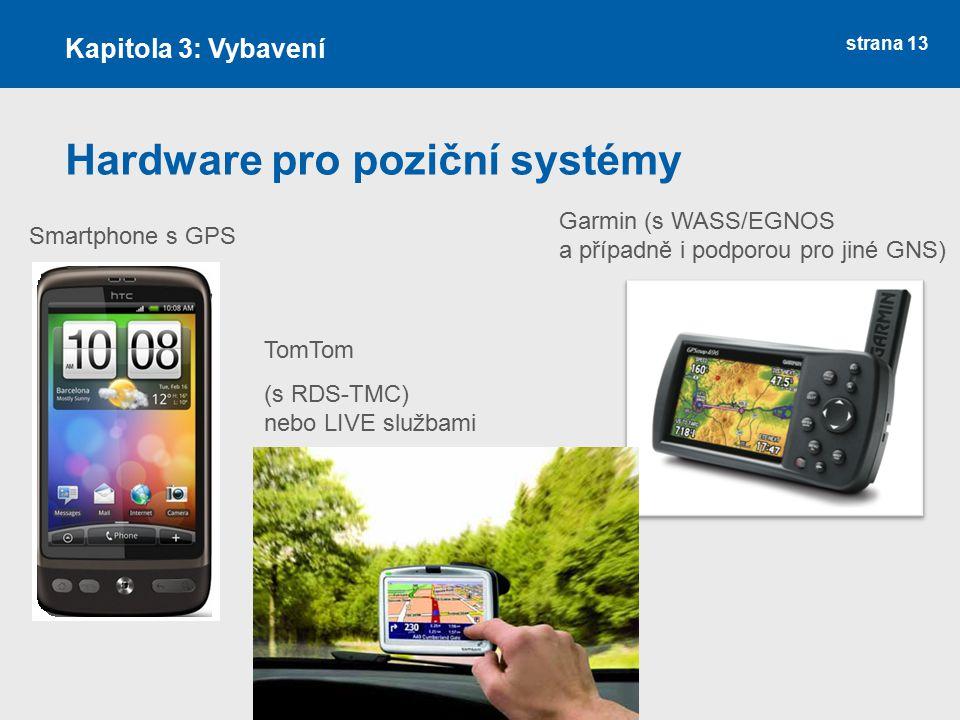 strana 13 Hardware pro poziční systémy Kapitola 3: Vybavení Smartphone s GPS Garmin (s WASS/EGNOS a případně i podporou pro jiné GNS) Nokia TomTom (s