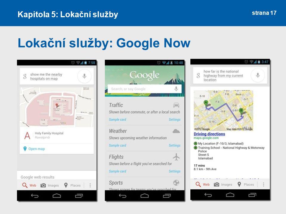 strana 17 Lokační služby: Google Now Kapitola 5: Lokační služby