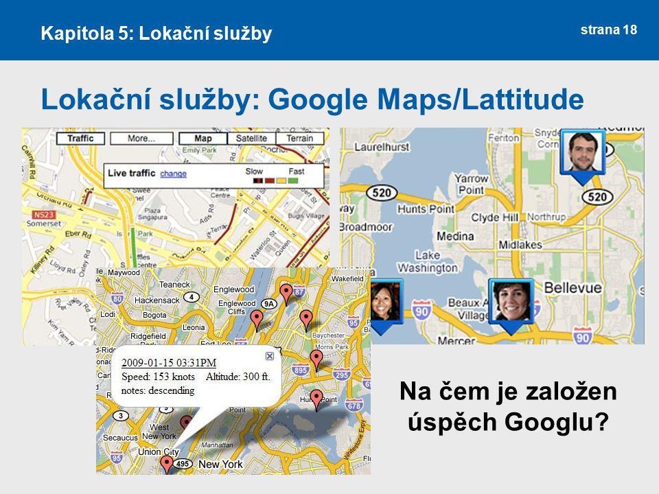 strana 18 Lokační služby: Google Maps/Lattitude Kapitola 5: Lokační služby Na čem je založen úspěch Googlu?